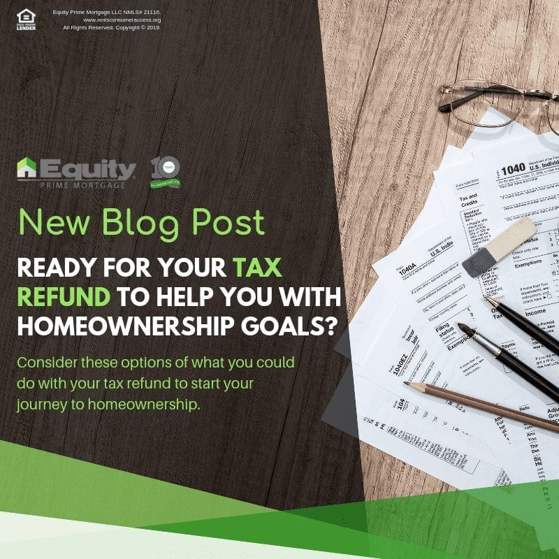 Ready for Your Tax Refund to Help You with Homeownership Goals?