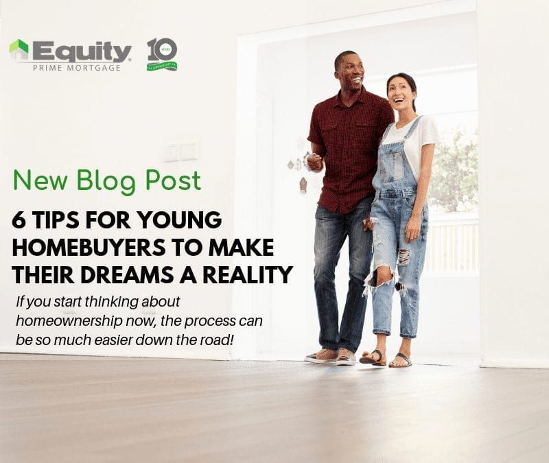 6 Tips for Young Homebuyers to Make Their Dreams A Reality