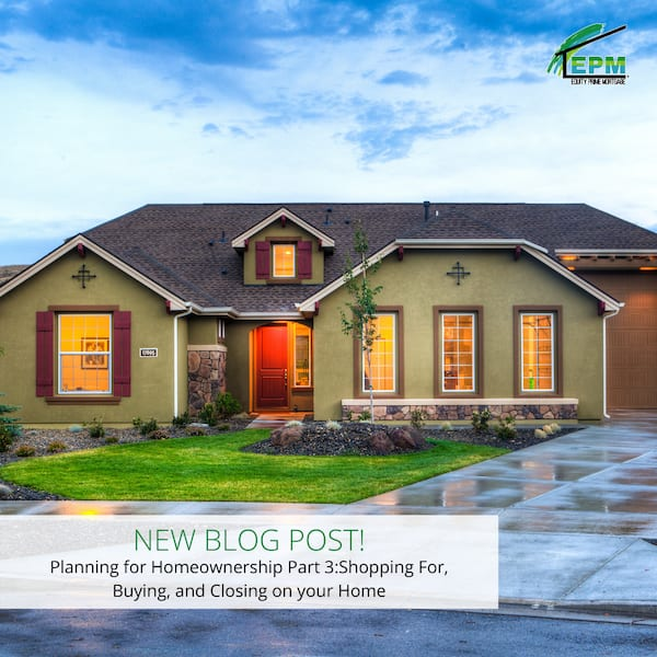 Planning for Homeownership Part 3: Shopping For, Buying, and Closing on your Home