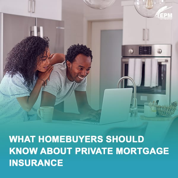 What Homebuyers Should Know About Private Mortgage Insurance