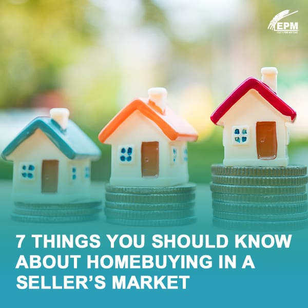 7 Things You Should Know About Homebuying in a Seller's Market
